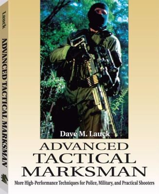 Advanced Tactical Marksman: More High-Performance Techniques for Police, Military, and Practical Shooters 9781581603378
