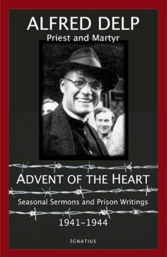Advent of the Heart: Seasonal Sermons and Prison Writings, 1941-1944 9781586170813
