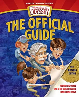 Adventures in Odyssey: The Official Guide, 25th Birthday Edition: A Behind-The-Scenes Look at the World's Favorite Family Audio Drama 9781589977198