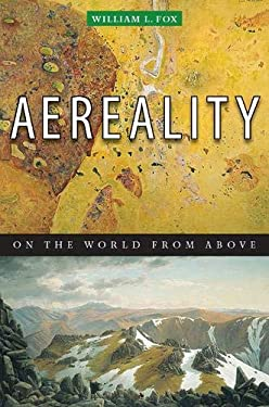 Aereality: Essays on the World from Above 9781582434292