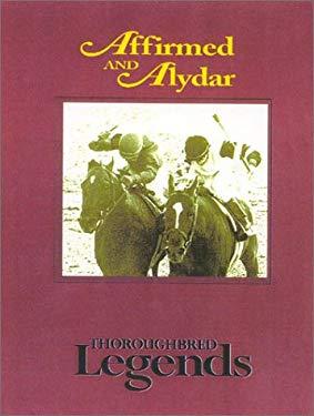Affirmed and Alydar: Thoroughbred Legends 9781581500738