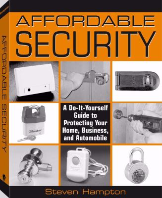Affordable Security: A Do-It-Yourself Guide to Protecting Your Home, Business, and Automobile 9781581604610