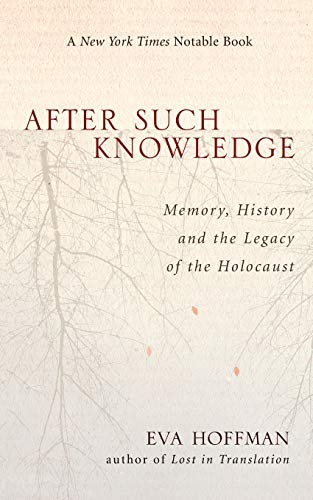 After Such Knowledge: Where Memory of the Holocaust Ends and History Begins 9781586483043