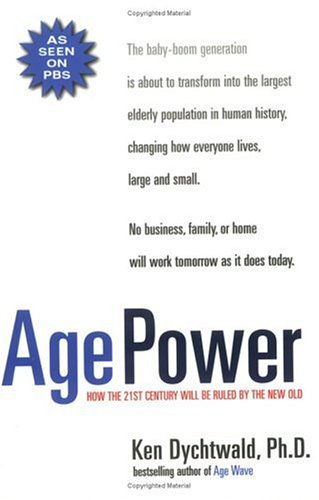 Age Power: How the 21st Century Will Be Ruled by the New Old 9781585420438