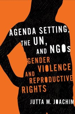 Agenda Setting, the UN, and NGOs: Gender Violence and Reproductive Rights 9781589011755