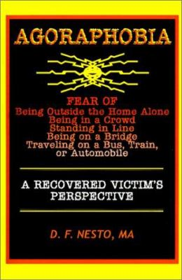 Agoraphobia: A Recovered Victim's Perspective 9781587410420