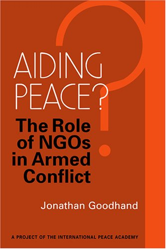 Aiding Peace?: The Role of Ngos in Armed Conflict 9781588264879