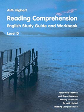 Aim Higher!: Reading Comprehension, Level D: English Study Guide and Workbook 9781581712834