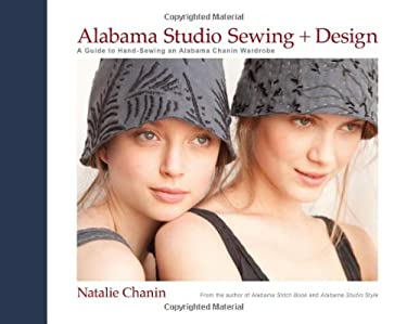 Alabama Studio Sewing + Design: A Guide to Hand-Sewing an Alabama Chanin Wardrobe 9781584799207