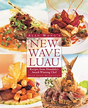 Alan Wong's New Wave Luau: Recipes from Honolulu's Award-Winning Chef 9781580085342