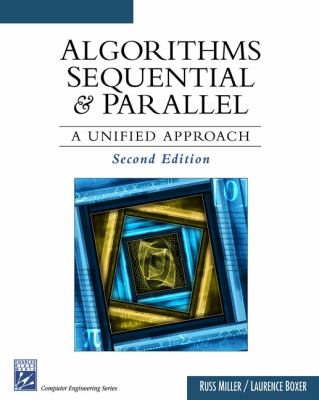 Algorithms Sequential and Parallel: A Unified Approach 9781584504122