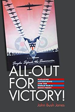 All-Out for Victory!: Magazine Advertising and the World War II Home Front 9781584657682
