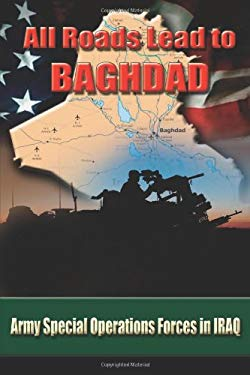 All Roads Lead to Baghdad: Army Special Operations Forces in Iraq. Charles H. Briscoe ... [Et Al.] 9781581606003