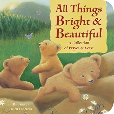 All Things Bright and Beautiful: A Collection of Prayer and Verse 9781589257993