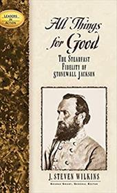 All Things for Good: The Steadfast Fidelity of Stonewall Jackson 7152523