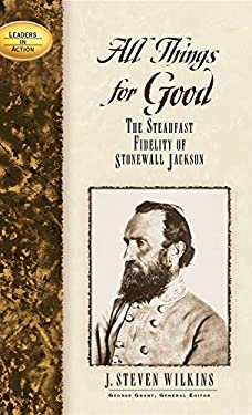 All Things for Good: The Steadfast Fidelity of Stonewall Jackson 9781581822250