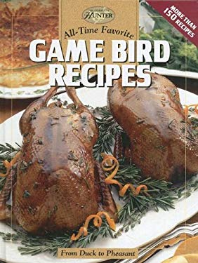 All-Time Favorite Game Bird Recipes: From Duck to Pheasant 9781589232341