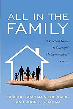All in the Family: A Practical Guide to Successful Multigenerational Living 9781589798021
