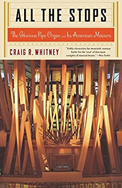 All the Stops: The Glorious Pipe Organ and Its American Masters 9781586482626