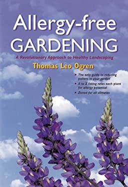 Allergy-Free Gardening: The Revolutionary Guide to Healthy Landscaping 9781580082006