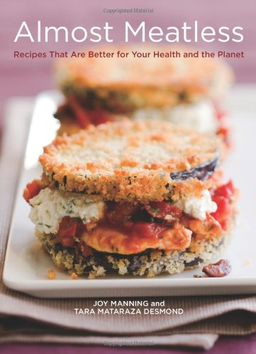 Almost Meatless: Recipes That Are Better for Your Health and the Planet 9781580089616