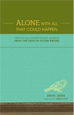 Alone with All That Could Happen: Rethinking Conventional Wisdom about the Craft of Fiction 9781582975382