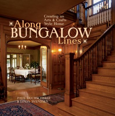 Along Bungalow Lines: Creating an Arts & Crafts Home 9781586858537