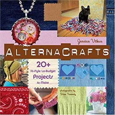 Alternacrafts: 20+ Hi-Style Lo-Budget Projects to Make 9781584794561