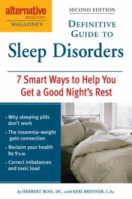 Alternative Medicine Magazine's Definitive Guide to Sleep Disorders: 7 Smart Ways to Help You Get a Good Night's Rest 9781587612633