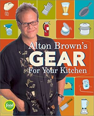 Alton Brown's Gear for Your Kitchen 9781584792963