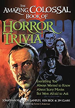 Amazing, Colossal Book of Horror Trivia: Everything You Always Wanted to Know about Scary Movies But Were Afraid to Ask 9781581820454