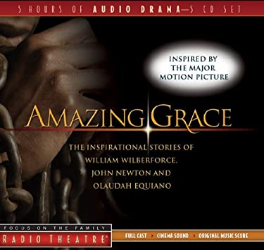 Amazing Grace: The Inspirational Stories of William Wilberforce, John Newton, and Olaudah Equiano 9781589973930
