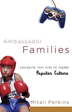 Ambassador Families: Equipping Your Kids to Engage Popular Culture 9781587431241