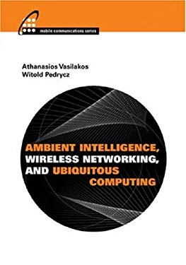 Ambient Intelligence, Wireless Networking, and Ubiquitous Computing 9781580539630