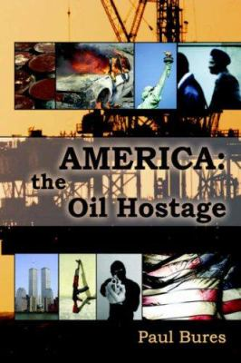 America: The Oil Hostage 9781589399457
