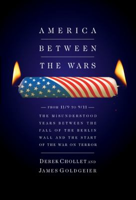 America Between the Wars: From 11/9 to 9/11: The Misunderstood Years Between the Fall of the Berlin Wall and the Start of the War on Terror 9781586484965