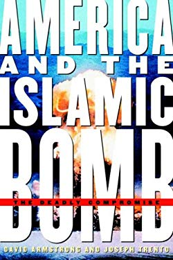 America and the Islamic Bomb: The Deadly Compromise 9781586421373