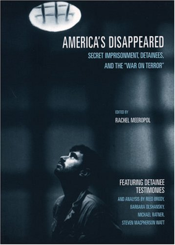 """America's Disappeared: Secret Imprisonment, Detainees, and the """"War on Terror"""""""