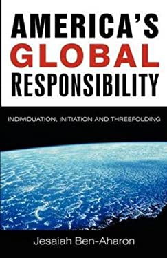 America's Global Responsibility: Individuation, Initiation, and Threefolding 9781584200185