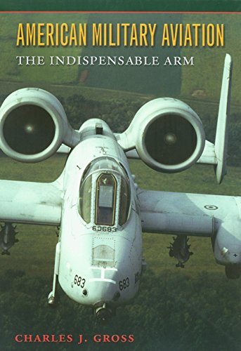 American Military Aviation: The Indispensable Arm 9781585442157