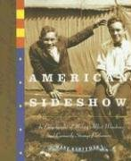 American Sideshow: An Encyclopedia of History's Most Wondrous and Curiously Strange Performers 9781585425303