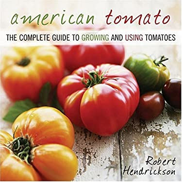 American Tomato: The Complete Guide to Growing and Using Tomatoes 9781589792227