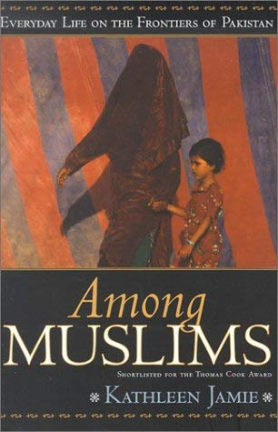 Among Muslims: Everyday Life on the Frontiers of Pakistan 9781580050869