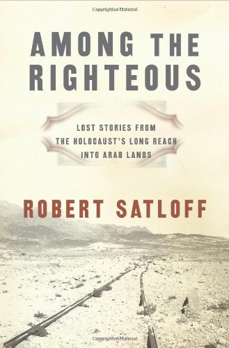 Among the Righteous: Lost Stories from the Holocaust's Long Reach Into Arab Lands 9781586483999