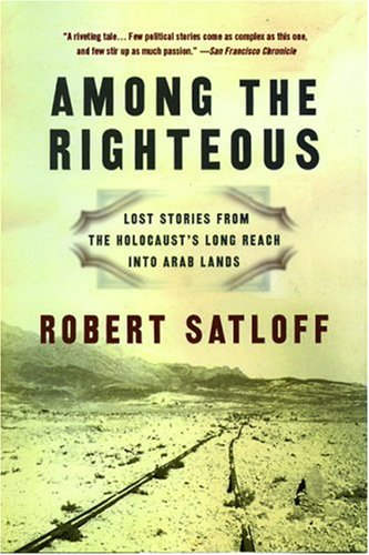 Among the Righteous: Lost Stories from the Holocaust's Long Reach Into Arab Lands 9781586485108