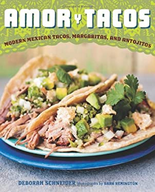 Amor y Tacos: Modern Mexican Tacos, Margaritas, and Antojitos 9781584798248