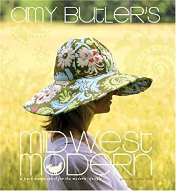 Amy Butler's Midwest Modern: A Fresh Design Spirit for the Modern Lifestyle 9781584795810