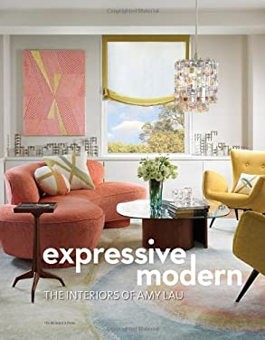 Expressive Modern: The Interiors of Amy Lau 9781580933087