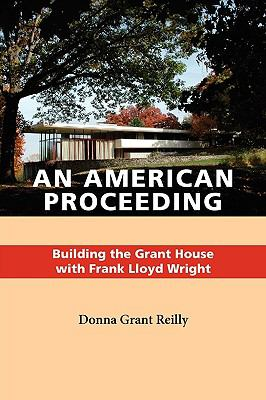 An American Proceeding: Building the Grant House with Frank Lloyd Wright 9781584659785