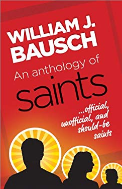 An Anthology of Saints: Official, Unofficial, and Should-Be Saints 9781585958450